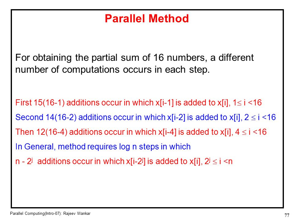Parallel Method For obtaining the partial sum of 16 numbers, a different number of computations occurs in each step.