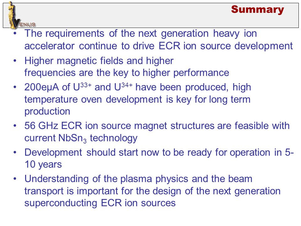 Summary The requirements of the next generation heavy ion accelerator continue to drive ECR ion source development.