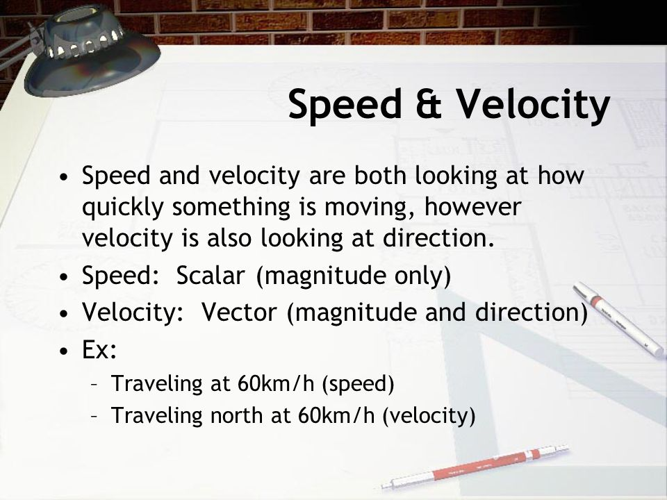 Speed & Velocity Speed and velocity are both looking at how quickly something is moving, however velocity is also looking at direction.