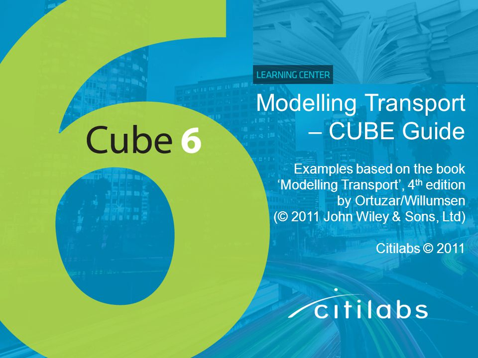 Modelling Transport – CUBE Guide Examples based on the book