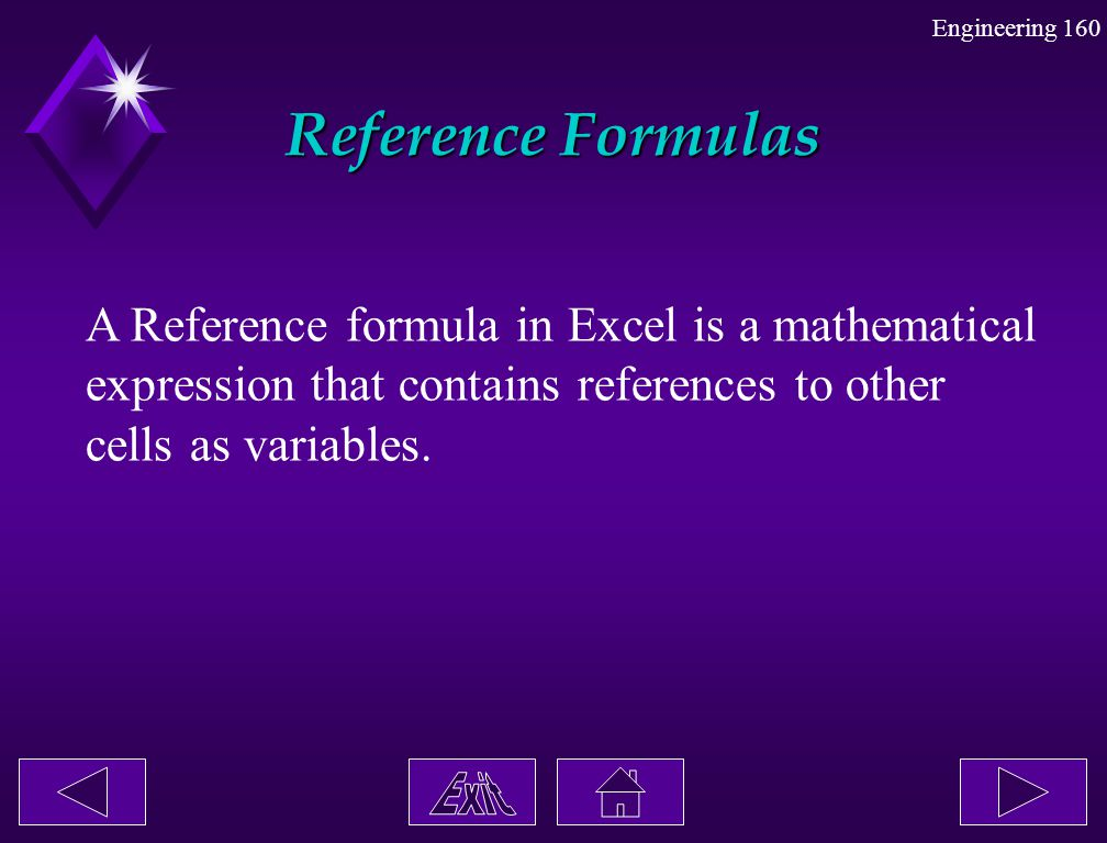 Reference Formulas A Reference formula in Excel is a mathematical