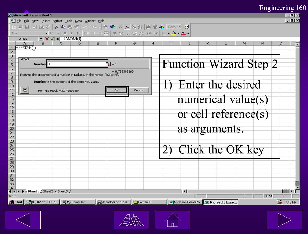 Function Wizard Step 2 1) Enter the desired. numerical value(s) or cell reference(s) as arguments.
