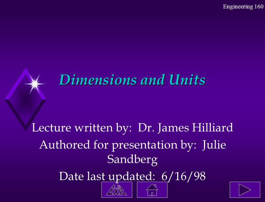 Dimensions and Units Lecture written by: Dr. James Hilliard