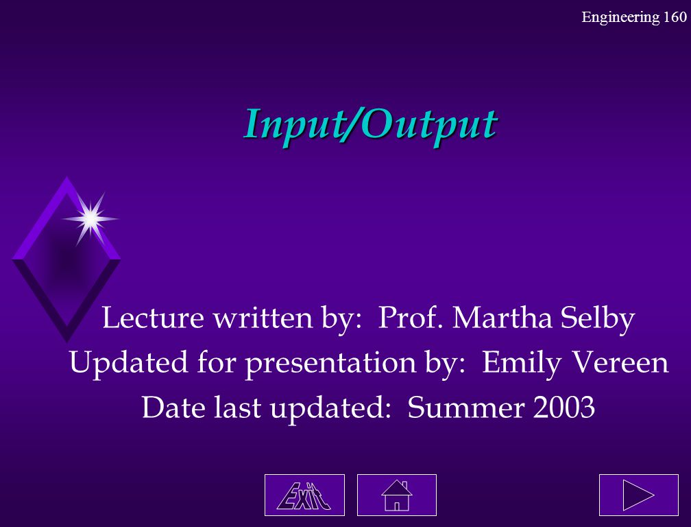 Input/Output Lecture written by: Prof. Martha Selby