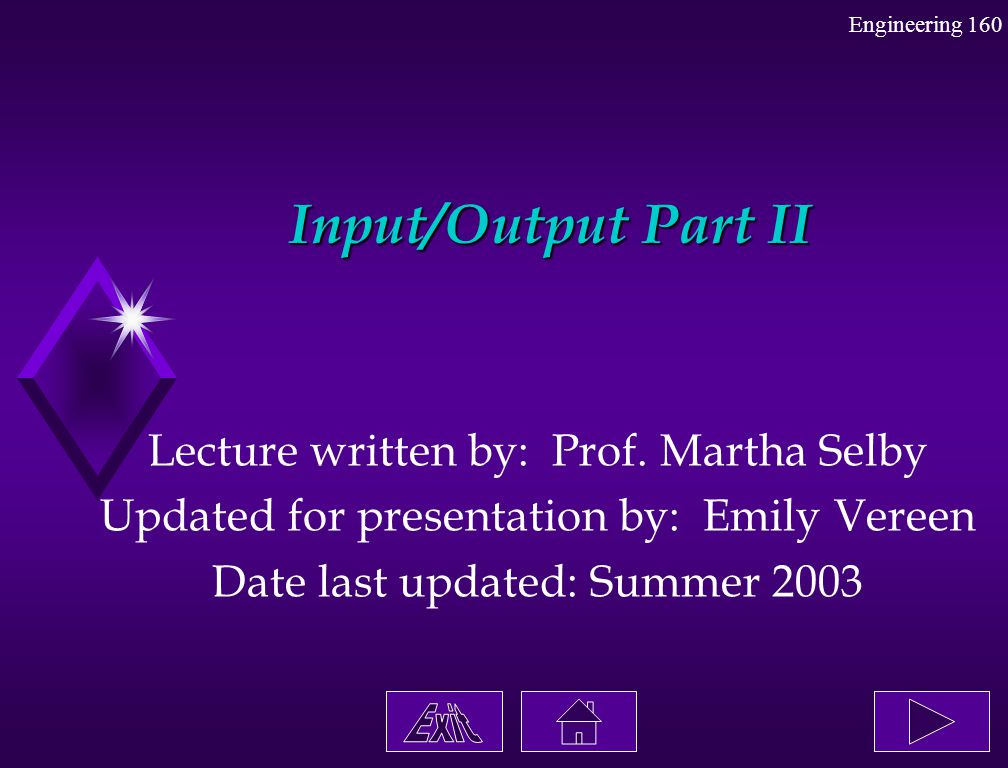 Input/Output Part II Lecture written by: Prof. Martha Selby