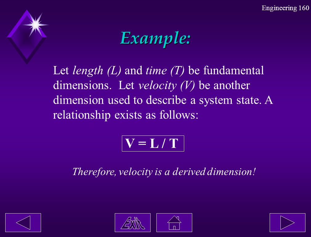 Example: V = L / T Let length (L) and time (T) be fundamental