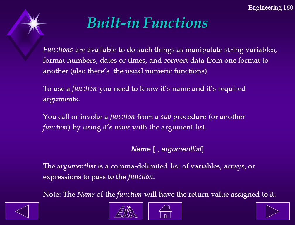 Built-in Functions Functions are available to do such things as manipulate string variables,
