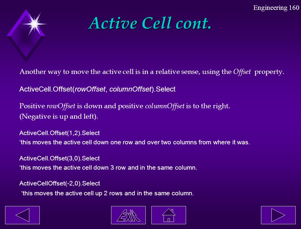 Active Cell cont. Another way to move the active cell is in a relative sense, using the Offset property.