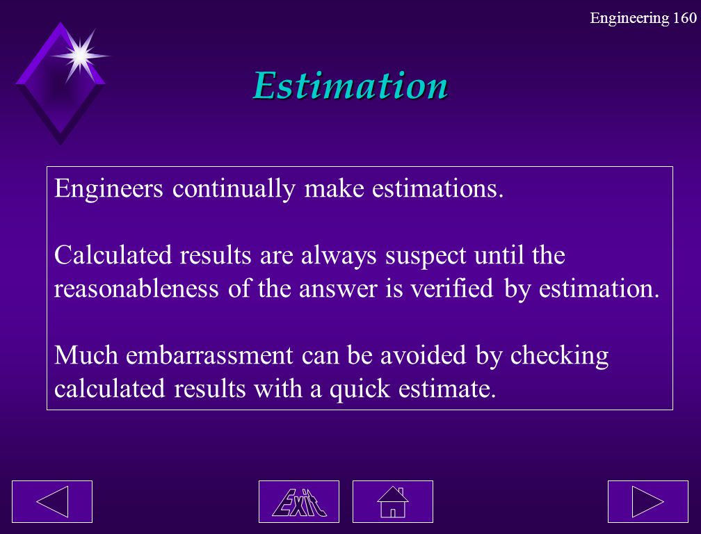 Estimation Engineers continually make estimations.