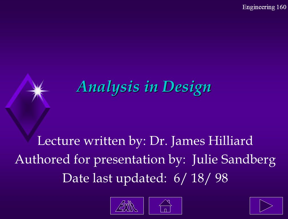 Analysis in Design Lecture written by: Dr. James Hilliard