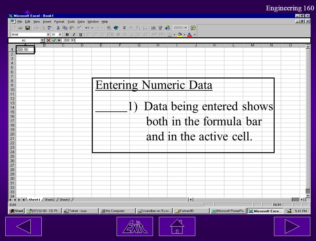 Entering Numeric Data 1) Data being entered shows both in the formula bar and in the active cell.