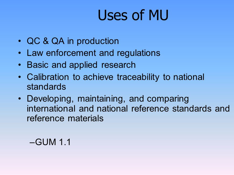 Uses of MU QC & QA in production Law enforcement and regulations