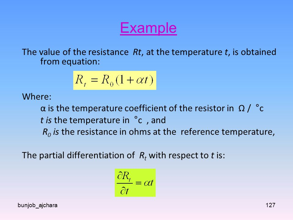 Example The value of the resistance Rt, at the temperature t, is obtained from equation: Where: