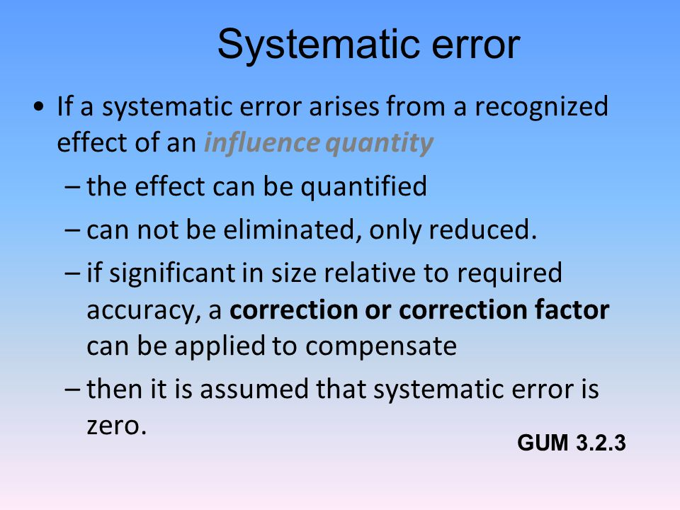 Systematic error If a systematic error arises from a recognized effect of an influence quantity. the effect can be quantified.