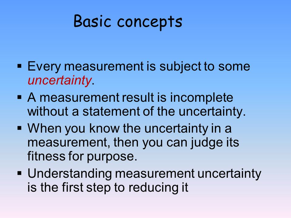 Basic concepts Every measurement is subject to some uncertainty.