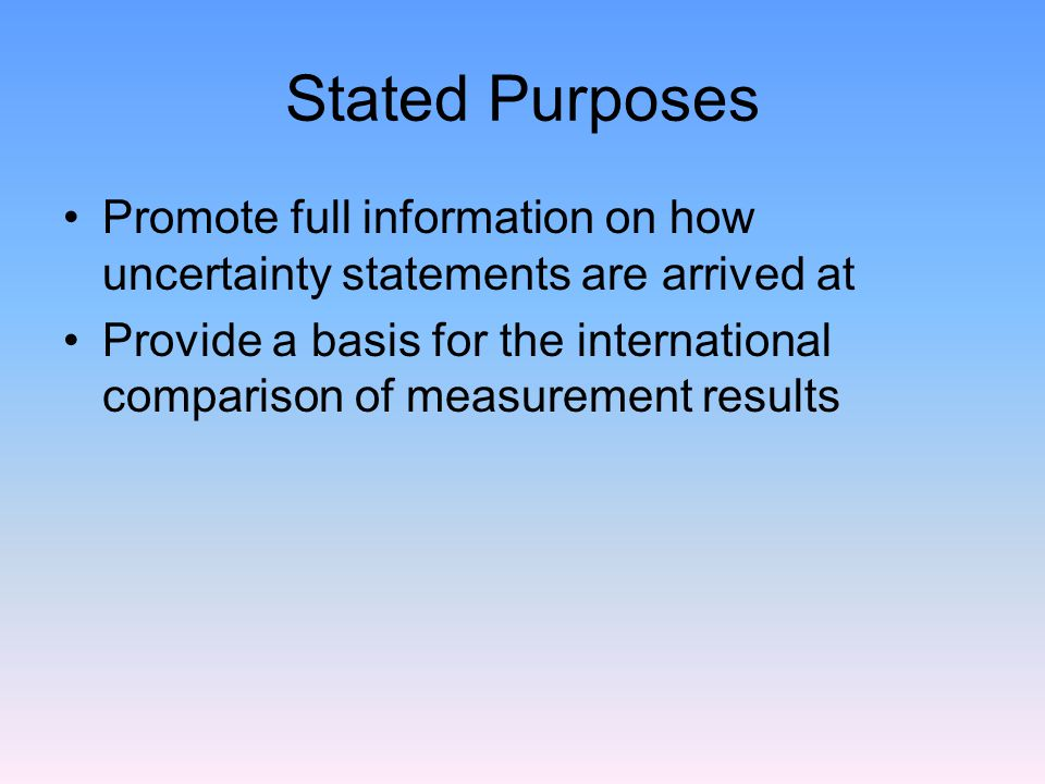Stated Purposes Promote full information on how uncertainty statements are arrived at.