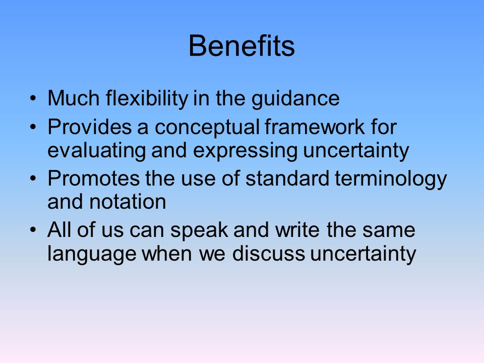 Benefits Much flexibility in the guidance