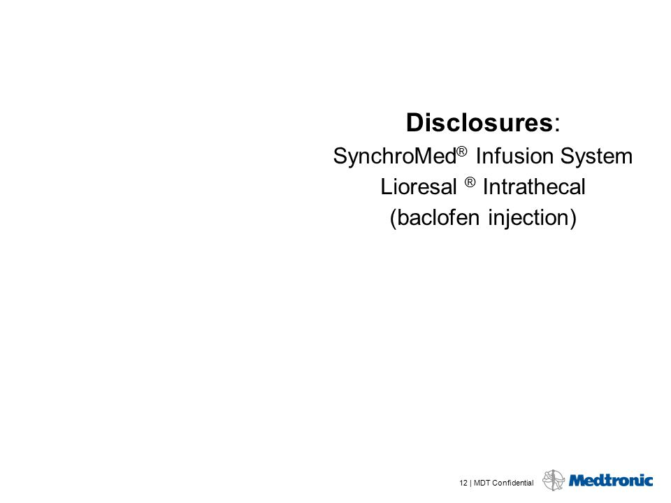 Disclosures: SynchroMed® Infusion System Lioresal ® Intrathecal (baclofen injection)