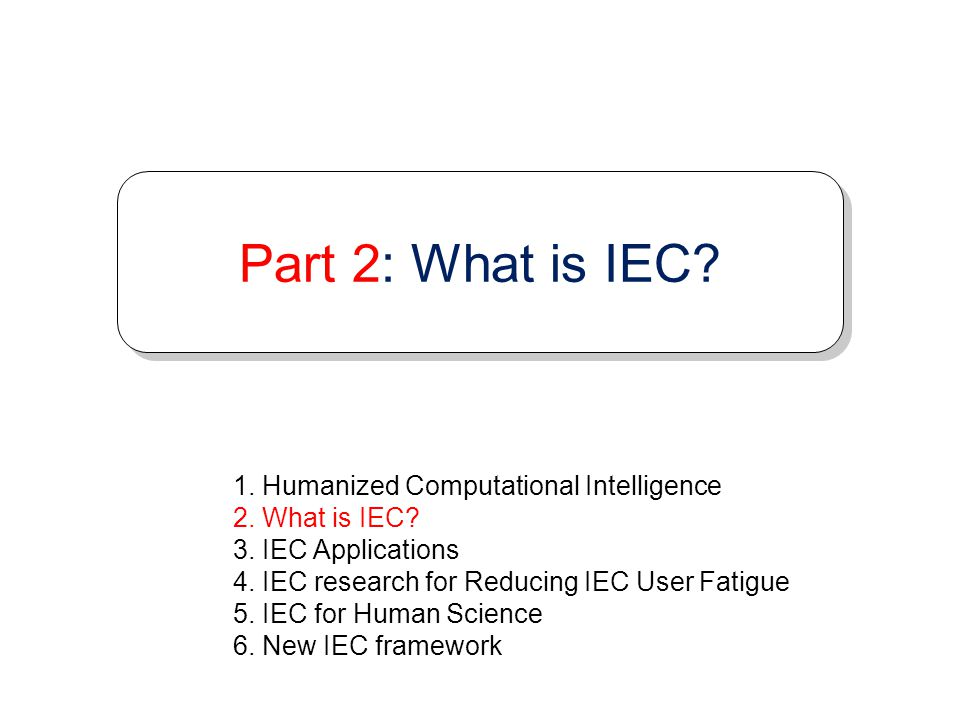 Part 2: What is IEC 1. Humanized Computational Intelligence