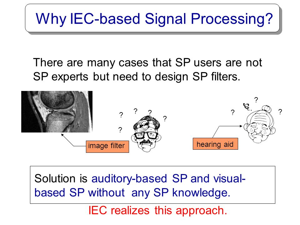 Why IEC-based Signal Processing
