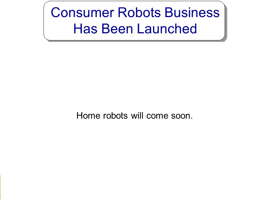 Consumer Robots Business Has Been Launched