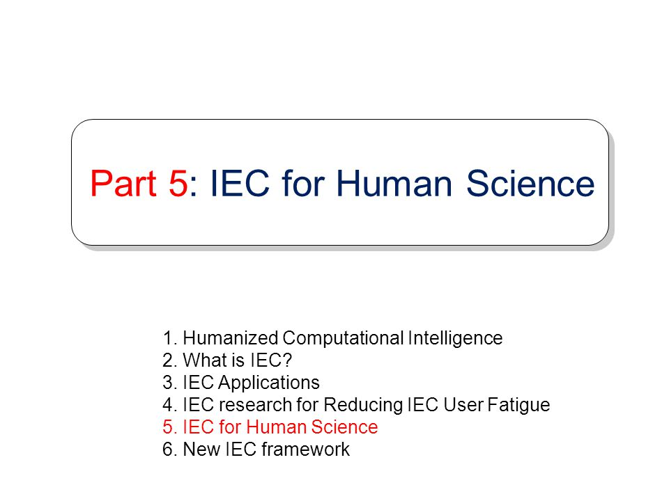 Part 5: IEC for Human Science
