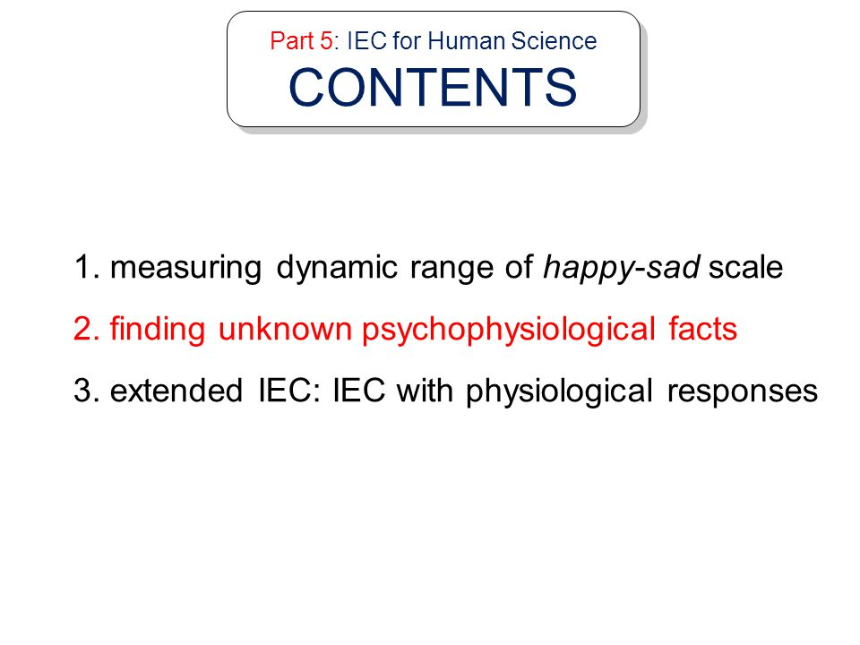Part 5: IEC for Human Science CONTENTS