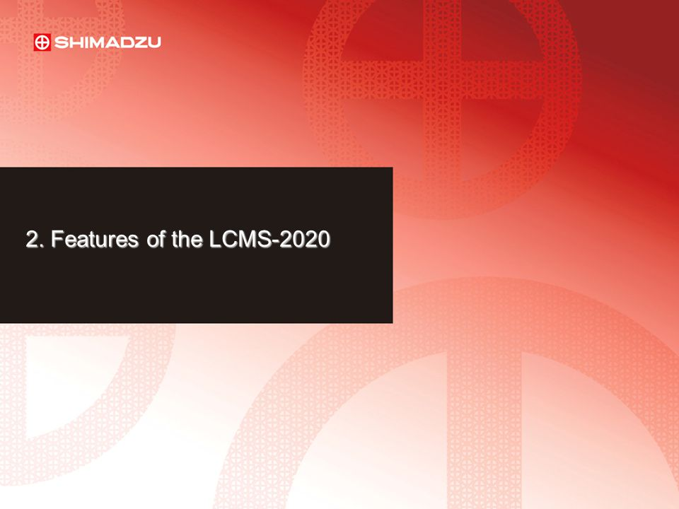 2. Features of the LCMS-2020 LAAN-E-LM003