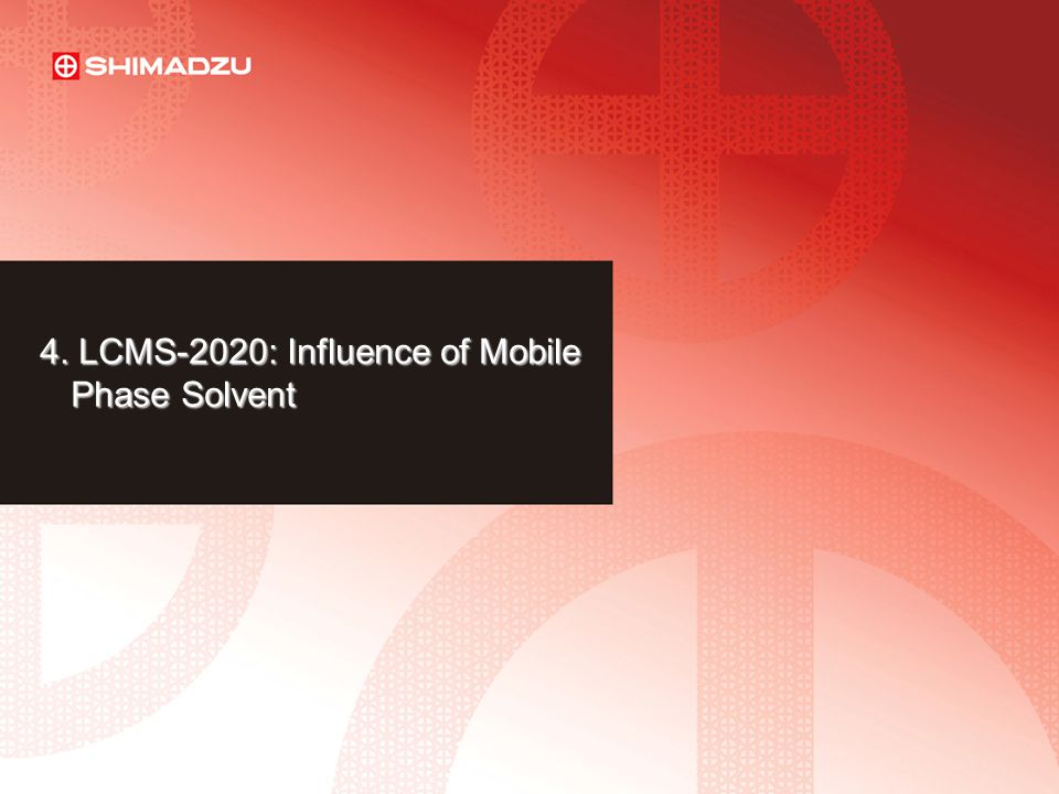 4. LCMS-2020: Influence of Mobile Phase Solvent