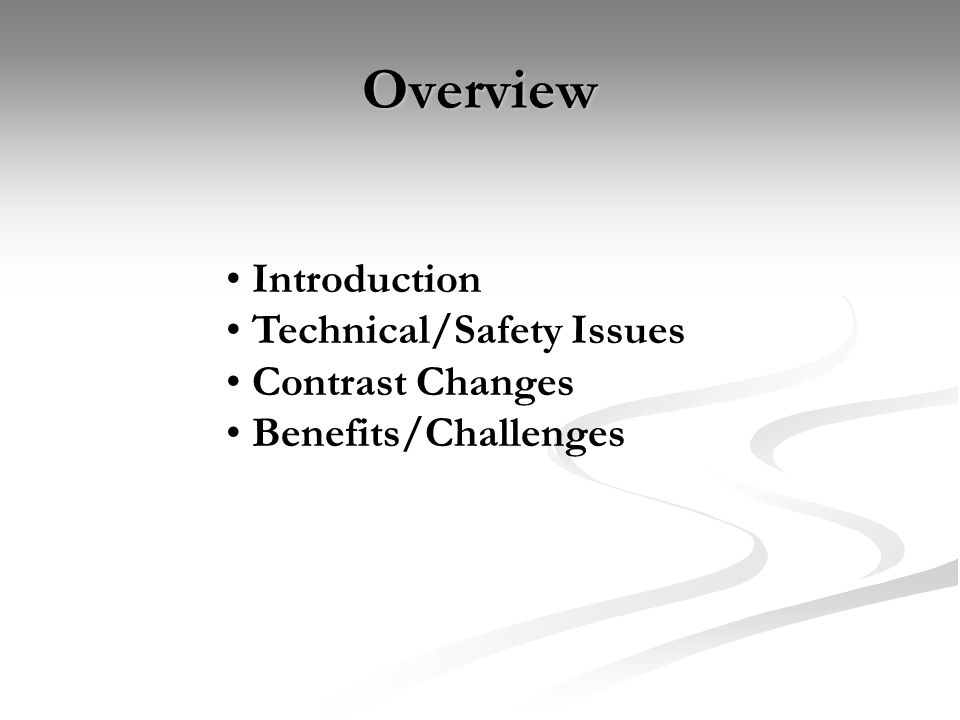 Overview Introduction Technical/Safety Issues Contrast Changes