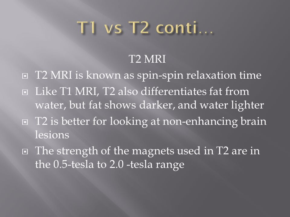 T1 vs T2 conti… T2 MRI T2 MRI is known as spin-spin relaxation time