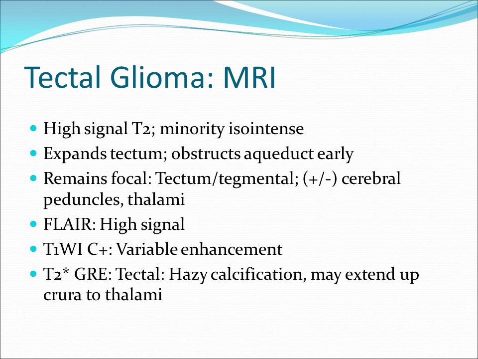 Tectal Glioma: MRI High signal T2; minority isointense