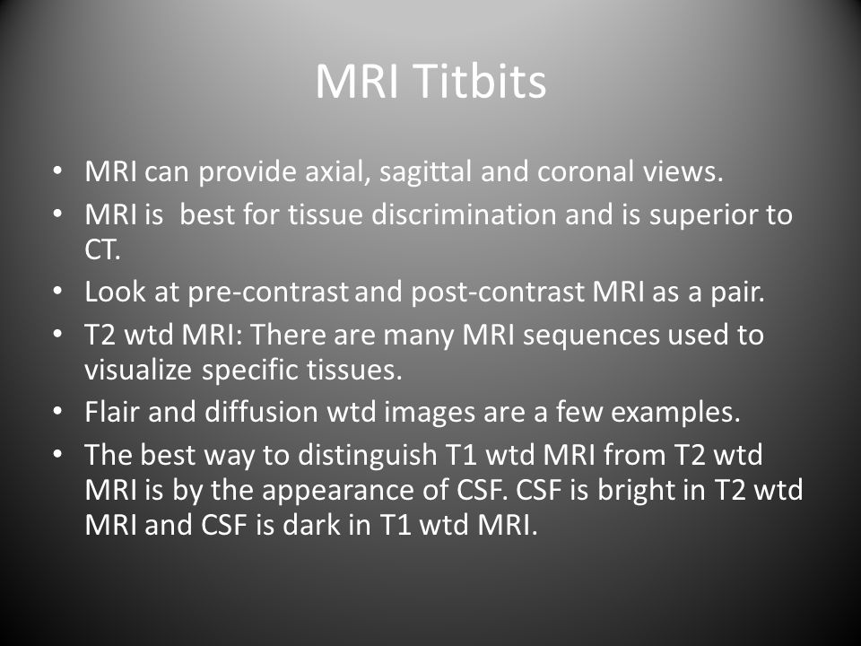 MRI Titbits MRI can provide axial, sagittal and coronal views.