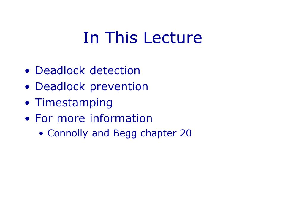 In This Lecture Deadlock detection Deadlock prevention Timestamping