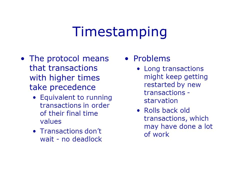 Timestamping The protocol means that transactions with higher times take precedence.