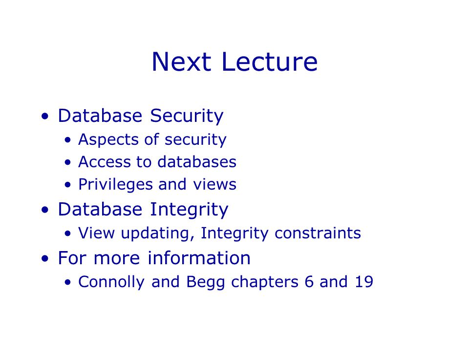 Next Lecture Database Security Database Integrity For more information