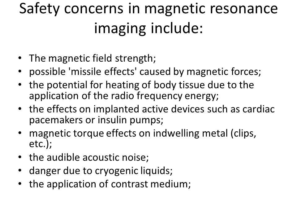 Safety concerns in magnetic resonance imaging include: