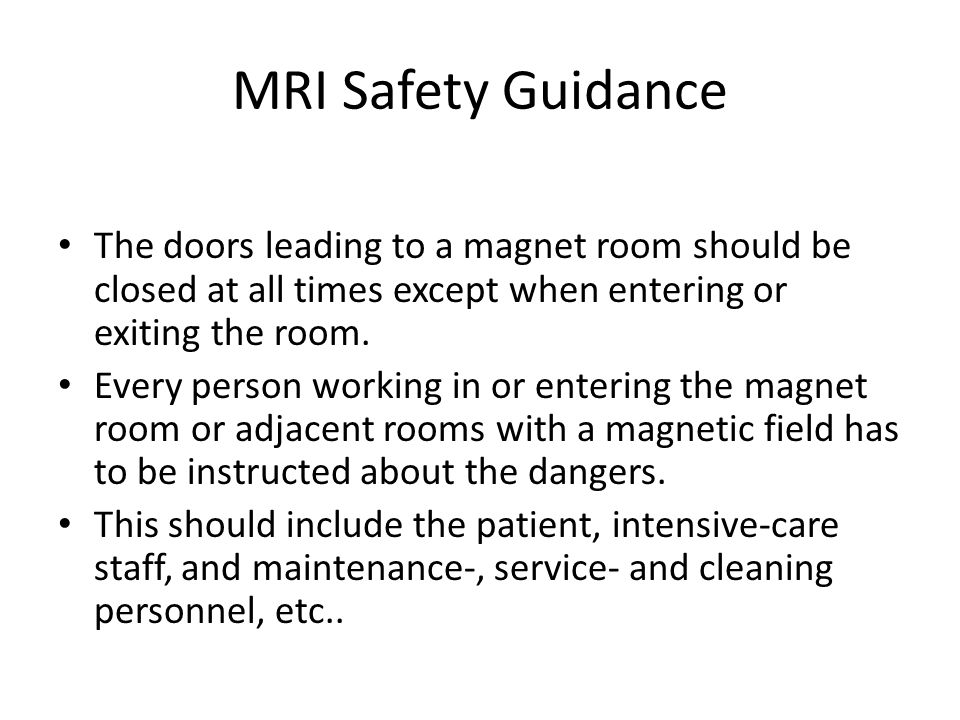 MRI Safety Guidance The doors leading to a magnet room should be closed at all times except when entering or exiting the room.