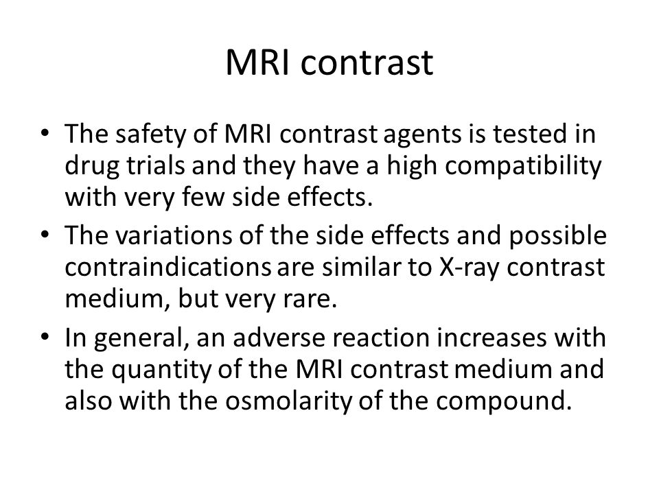 MRI contrast The safety of MRI contrast agents is tested in drug trials and they have a high compatibility with very few side effects.