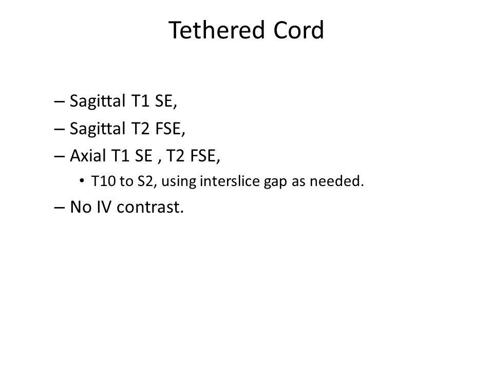 Tethered Cord Sagittal T1 SE, Sagittal T2 FSE, Axial T1 SE , T2 FSE,