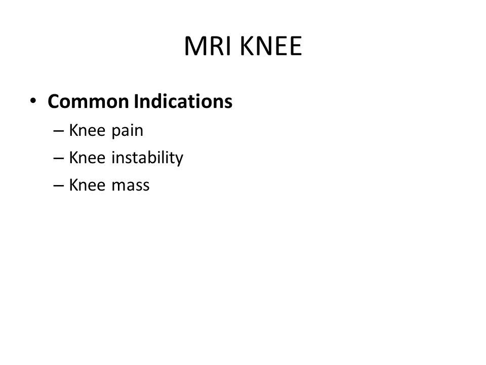 MRI KNEE Common Indications Knee pain Knee instability Knee mass