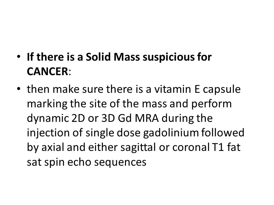 If there is a Solid Mass suspicious for CANCER: