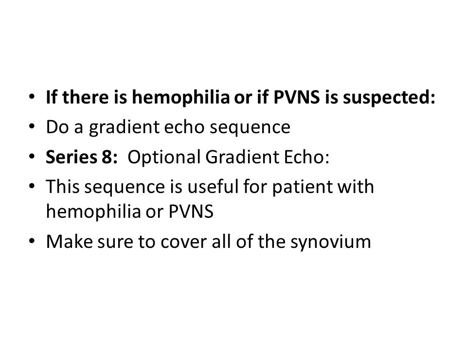 If there is hemophilia or if PVNS is suspected: