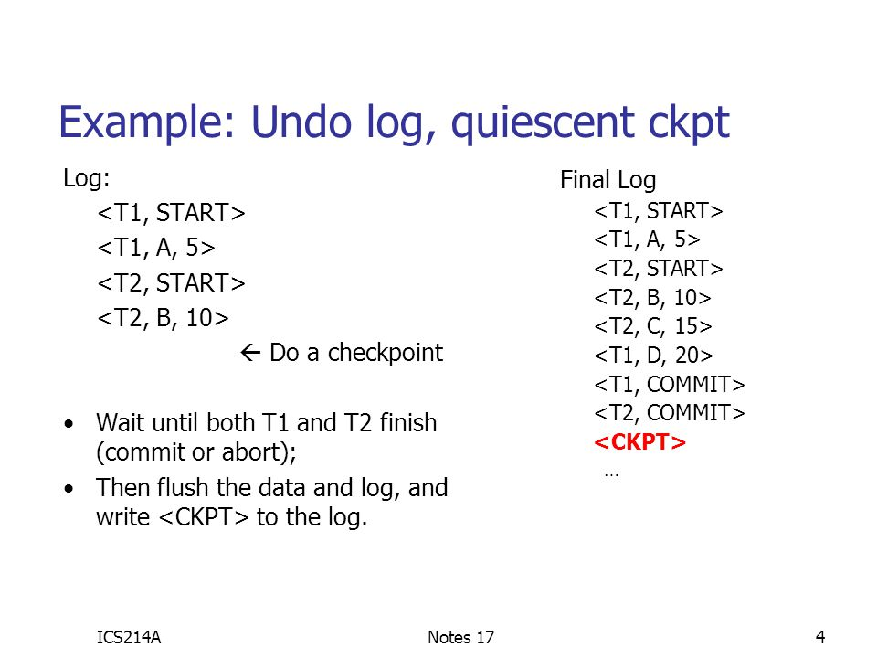 Example: Undo log, quiescent ckpt