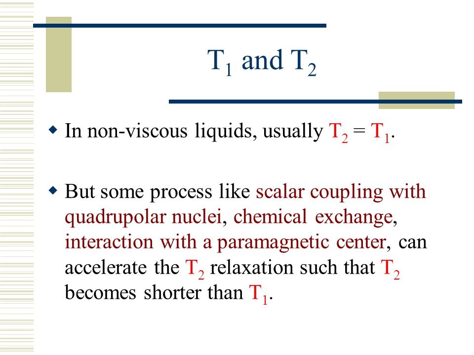 T1 and T2 In non-viscous liquids, usually T2 = T1.