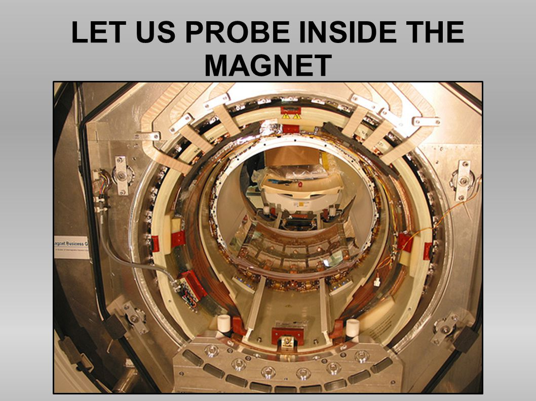 LET US PROBE INSIDE THE MAGNET