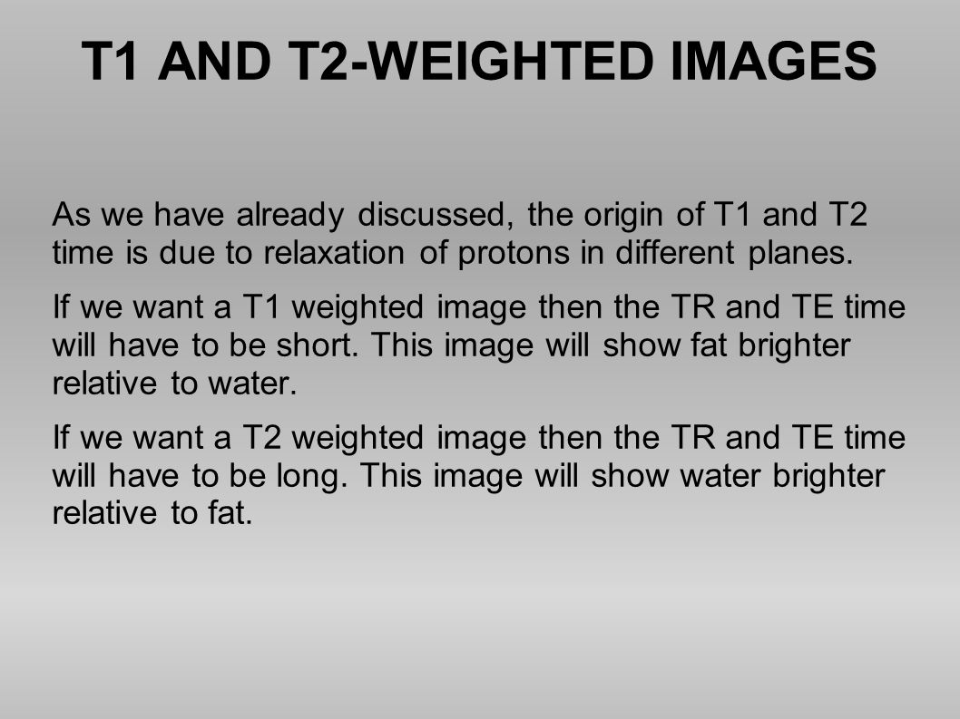 T1 AND T2-WEIGHTED IMAGES