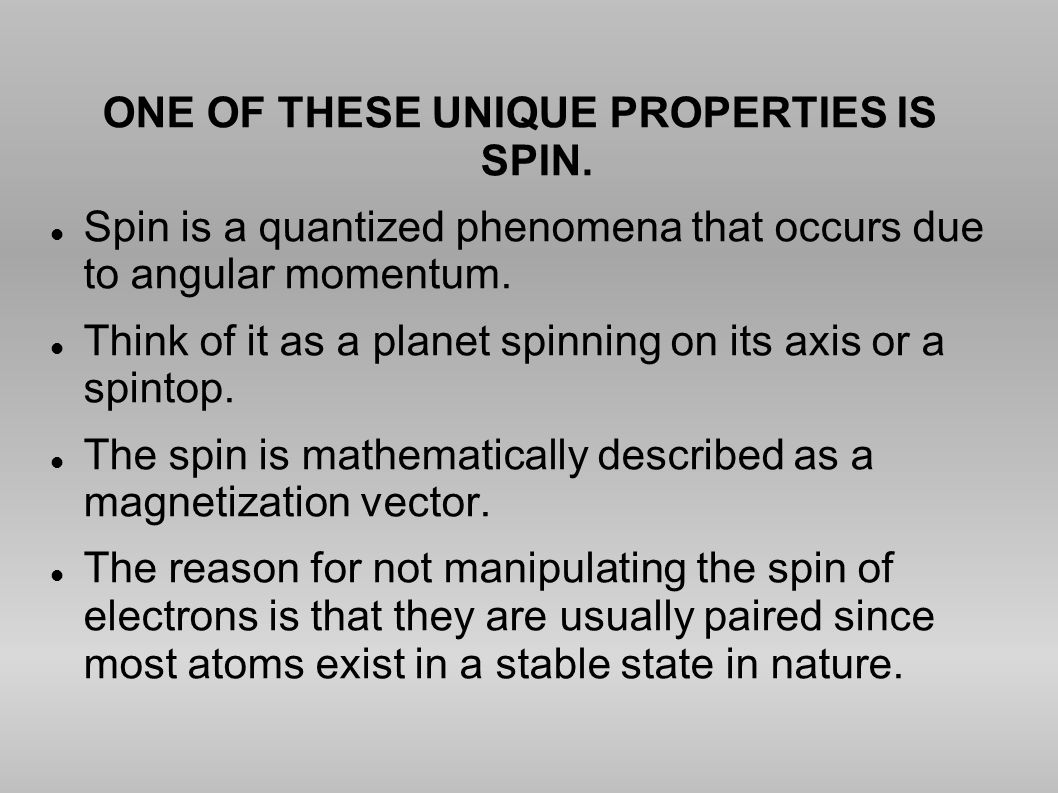 ONE OF THESE UNIQUE PROPERTIES IS SPIN.