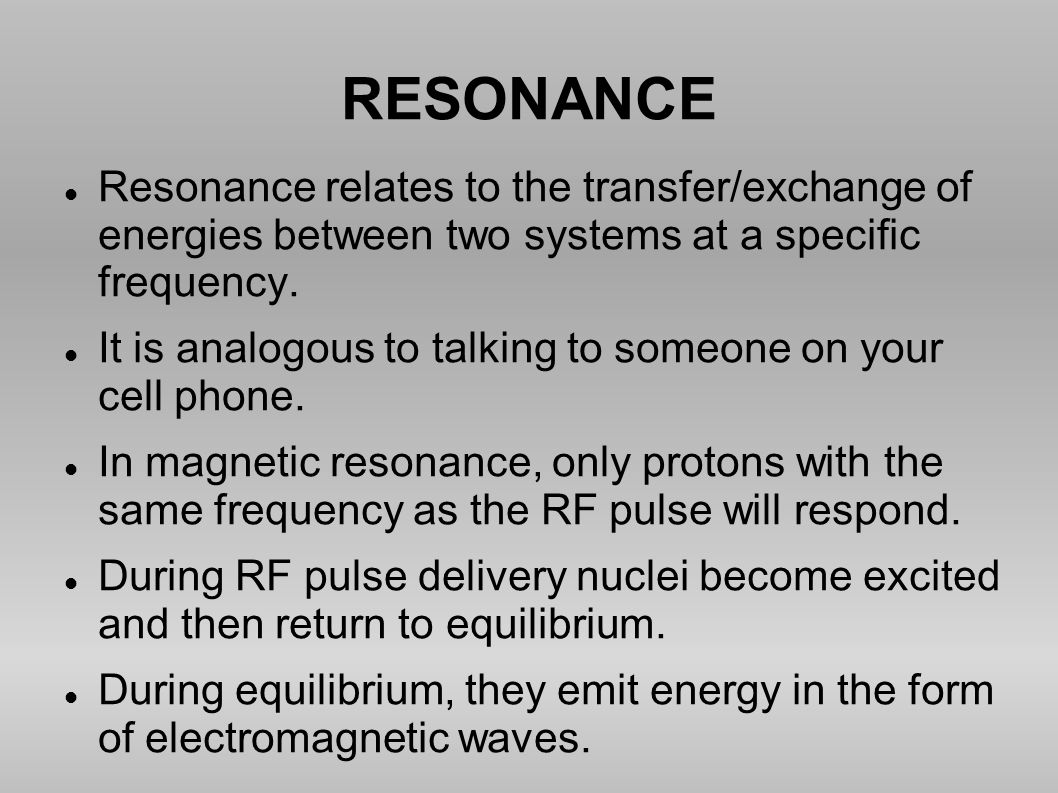 RESONANCE Resonance relates to the transfer/exchange of energies between two systems at a specific frequency.