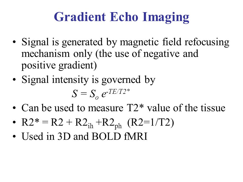 Gradient Echo Imaging Signal is generated by magnetic field refocusing mechanism only (the use of negative and positive gradient)